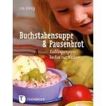 Buchstabensuppe & Pausenbrot. Lieblingsrezepte kochen mit Kindern
